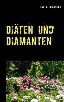 Diäten und Diamanten von Gardener,  Eva B.
