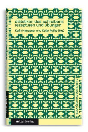Diätetiken des Schreibens von Harrasser,  Karin, Rothe,  Katja