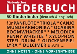 Diatonic Songbooks / 50 deutsche und englische Kinderlieder – diatonische Melodien ohne Noten von Boegl,  Reynhard
