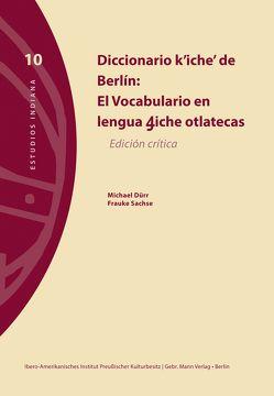 Diccionario k'iche' de Berlín von Dürr,  Michael, Ibero-Amerikanisches Institut Preußischer Kulturbesitz Berlin, Sachse,  Frauke