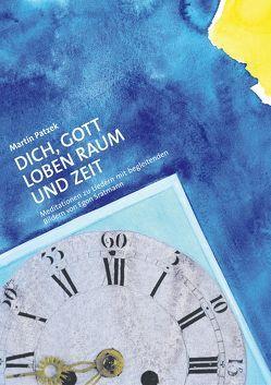 Dich, Gott Loben Raum und Zeit von Patzek,  Martin