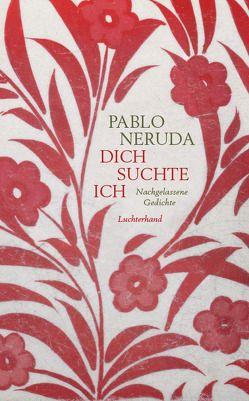 Dich suchte ich von Lange,  Susanne, Neruda,  Pablo