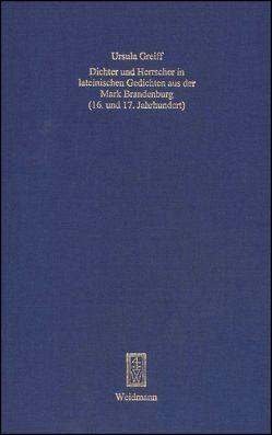 Dichter und Herrscher in lateinischen Gedichten aus der Mark Brandenburg (16. und 17. Jahrhundert) von Greiff,  Ursula
