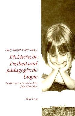 Dichterische Freiheit und pädagogische Utopie von Müller,  Heidy Margrit