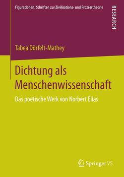 Dichtung als Menschenwissenschaft von Dörfelt-Mathey,  Tabea