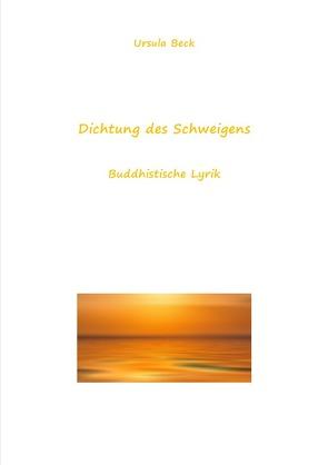 Dichtung des Schweigens von Beck,  Ursula
