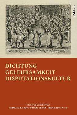 Dichtung – Gelehrsamkeit – Disputationskultur von Sdzuj,  Reimund B., Seidel,  Robert, Zegowitz,  Bernd