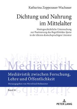 Dichtung und Nahrung im Mittelalter von Zeppezauer-Wachauer,  Katharina