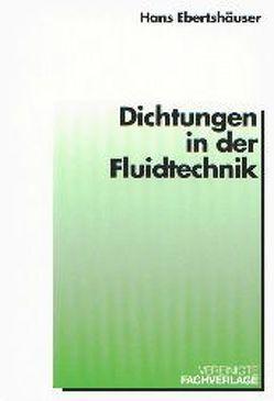 Dichtungen in der Fluidtechnik von Ebertshäuser,  Hans