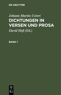 Johann Martin Usteri: Dichtungen in Versen und Prosa / Johann Martin Usteri: Dichtungen in Versen und Prosa. Band 1 von Hess,  David, Usteri,  Johann Martin