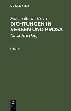 Johann Martin Usteri: Dichtungen in Versen und Prosa / Johann Martin Usteri: Dichtungen in Versen und Prosa. Band 1 von Hess,  David
