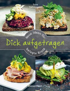 Dick aufgetragen: Neue Ideen für belegte Brote von Hahnemann,  Trine