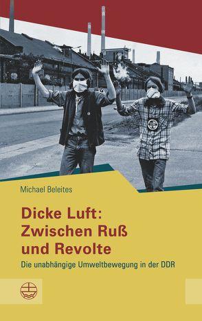 Dicke Luft: Zwischen Ruß und Revolte von Beleites,  Michael