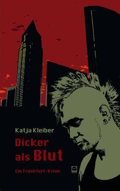 Dicker als Blut. Ein Frankfurt-Krimi von Kleiber,  Katja