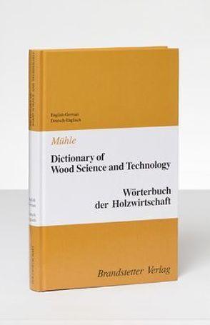 Dictionary of Wood Science and Technology /Wörterbuch der Holzwirtschaft von Mühle,  Peter