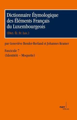 Dictionnaire Étymologique des Éléments Francais du Luxembourgeois von Bender-Berland,  Geneviève, Kramer,  Johannes