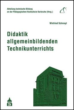 Didaktik allgemeinbildenden Technikunterrichts von Schmayl,  Winfried