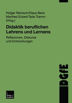 Didaktik beruflichen Lehrens und Lernens von Beck,  Klaus, Eckert,  Manfred, Reinisch,  Holger, Tramm,  Tade