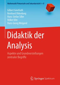 Didaktik der Analysis von Greefrath,  Gilbert, Oldenburg,  Reinhard, Siller,  Hans-Stefan, Ulm,  Volker, Weigand,  Hans-Georg