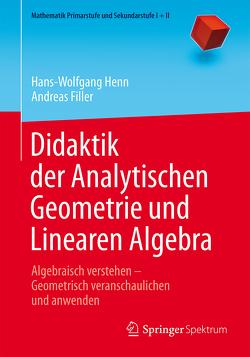 Didaktik der Analytischen Geometrie und Linearen Algebra von Filler,  Andreas, Henn,  Hans-Wolfgang