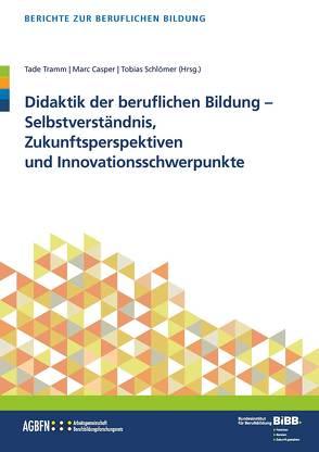 Didaktik der berufl. Bildung – Selbstverständnis, Zukunftsperspektiven und Innovationsschwerpunkte von Casper,  Marc, Schlömer,  Tobias, Tramm,  Tade