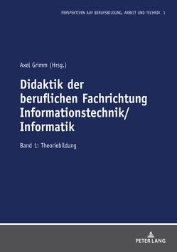 Didaktik der beruflichen Fachrichtung Informationstechnik/Informatik von Grimm,  Axel