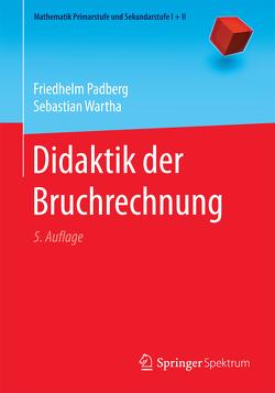 Didaktik der Bruchrechnung von Padberg,  Friedhelm, Wartha,  Sebastian