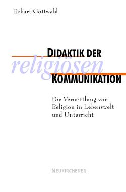 Didaktik der religiösen Kommunikation von Gottwald,  Eckart