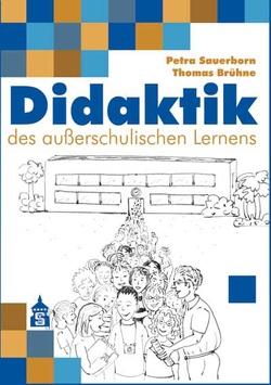 Didaktik des außerschulischen Lernens von Brühne,  Thomas, Sauerborn,  Petra