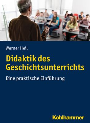 Didaktik des Geschichtsunterrichts von Heil,  Werner