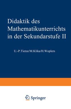 Didaktik des Mathematikunterrichts in der Sekundarstufe II von Tietze,  Uwe-Peter