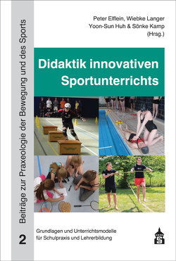 Didaktik innovativen Sportunterrichts von Elflein,  Peter, Huh,  Yoon-Sun, Kamp,  Sönke, Langer,  Wiebke