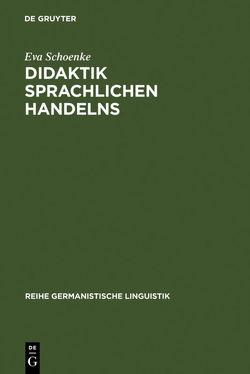 Didaktik sprachlichen Handelns von Schoenke,  Eva