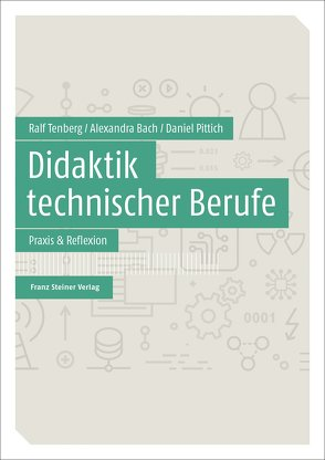 Didaktik technischer Berufe von Bach,  Alexandra, Pittich,  Daniel, Tenberg,  Ralf