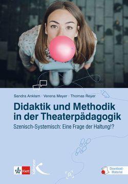 Didaktik und Methodik in der Theaterpädagogik von Anklam,  Sandra, Meyer,  Verena, Reyer,  Thomas