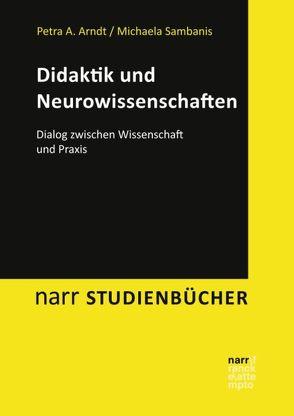 Didaktik und Neurowissenschaften von Arndt,  Petra A., Sambanis,  Michaela