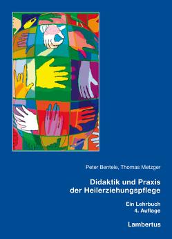 Didaktik und Praxis der Heilerziehungspflege von Bentele,  Peter, Metzger,  Thomas