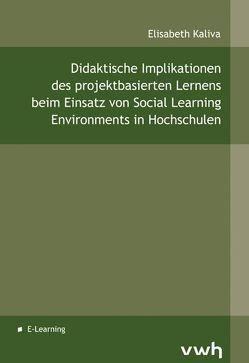 Didaktische Implikationen des projektbasierten Lernens beim Einsatz von Social Learning Environments in Hochschulen von Kaliva,  Elisabeth
