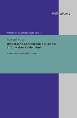 Didaktische Konstruktion des Kindes in Schweizer Kinderbibeln von Naas,  Marcel