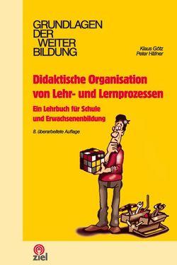 Didaktische Organisation von Lehr- und Lernprozessen von Götz,  Klaus, Häfner,  Peter