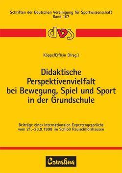 Didaktische Perspektivenvielfalt bei Bewegung, Spiel und Sport in der Grundschule von Elflein,  Peter, Köppe,  Günter