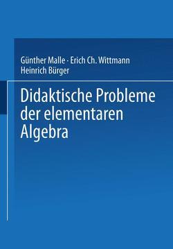 Didaktische Probleme der elementaren Algebra von Bürger,  Heinrich, Malle,  Günther, Wittmann,  Erich C