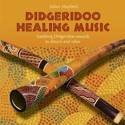 Didgeridoo Healing Music von Mayfield,  Julian