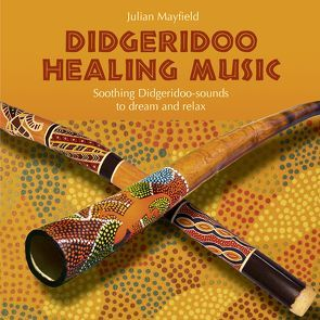 Didgeridoo Healing Music von Mayfield,  Julian