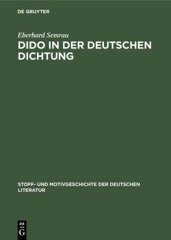 Dido in der deutschen Dichtung von Semrau,  Eberhard