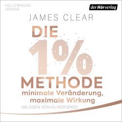 Die 1%-Methode – Minimale Veränderung, maximale Wirkung von Brod,  Oliver, Clear,  James, Tschöpe,  Annika