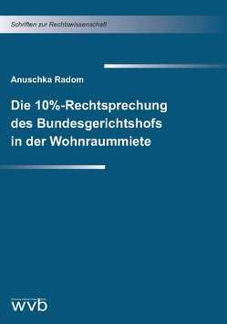 Die 10%-Rechtsprechung des Bundesgerichtshofs in der Wohnraummiete von Radom,  Anuschka