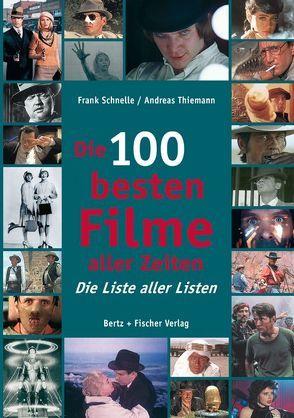 Die 100 besten Filme aller Zeiten von Schnelle,  Frank, Thiemann,  Andreas