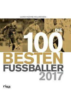 Die 100 besten Fußballer 2017 von Kühne-Hellmessen,  Ulrich
