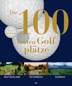 Die 100 besten Golfplätze von Schillings,  Rainer